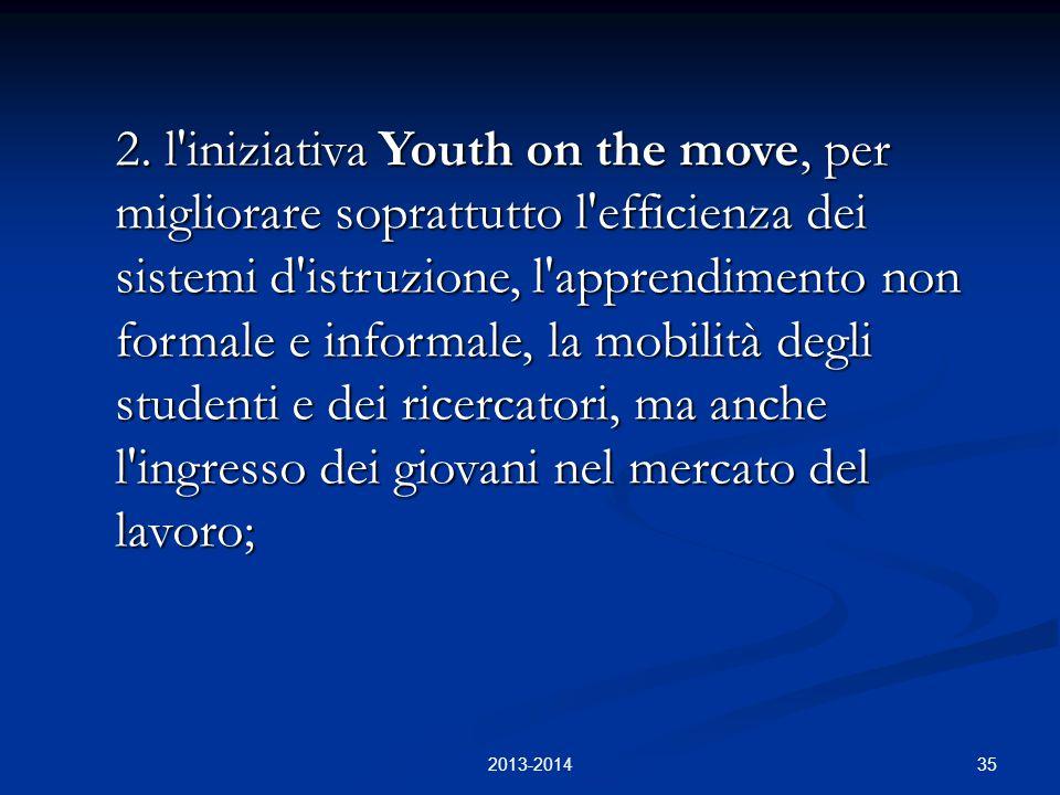35 2. l'iniziativa Youth on the move, per migliorare soprattutto l'efficienza dei sistemi d'istruzione, l'apprendimento non formale e informale, la mo