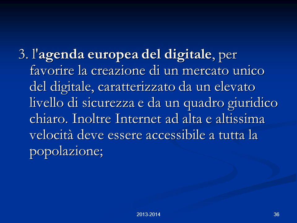 36 3. l'agenda europea del digitale, per favorire la creazione di un mercato unico del digitale, caratterizzato da un elevato livello di sicurezza e d