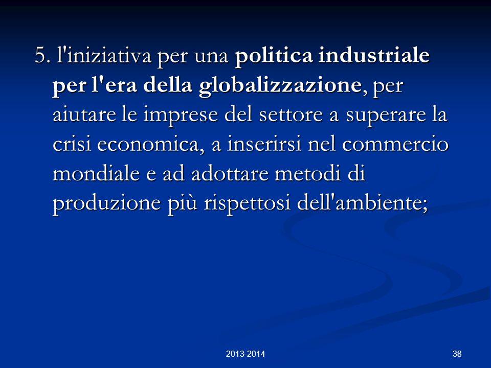 38 5. l'iniziativa per una politica industriale per l'era della globalizzazione, per aiutare le imprese del settore a superare la crisi economica, a i