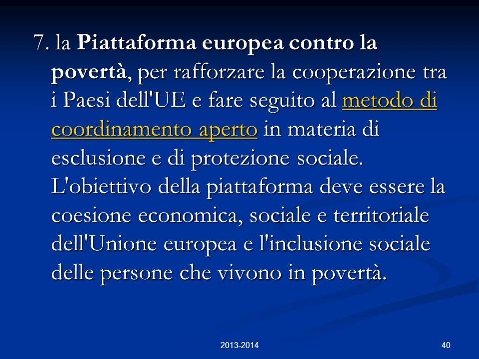 40 7. la Piattaforma europea contro la povertà, per rafforzare la cooperazione tra i Paesi dell'UE e fare seguito al metodo di coordinamento aperto in