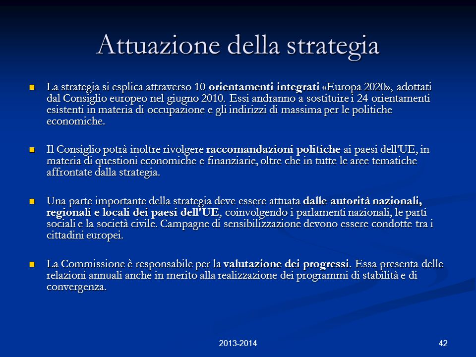 42 Attuazione della strategia La strategia si esplica attraverso 10 orientamenti integrati «Europa 2020», adottati dal Consiglio europeo nel giugno 20