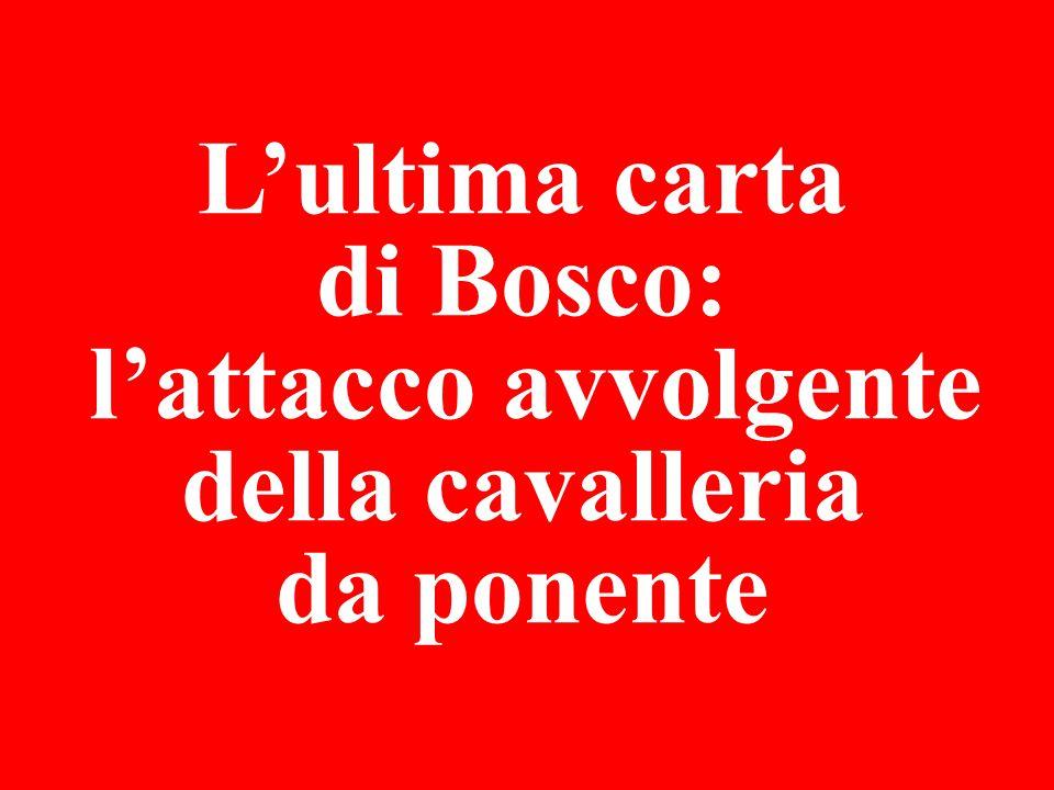 L'ultima carta di Bosco: l'attacco avvolgente della cavalleria da ponente