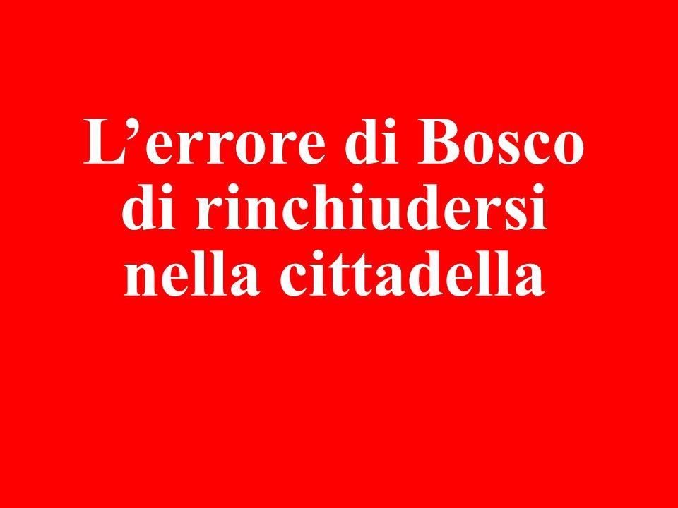 L'errore di Bosco di rinchiudersi nella cittadella