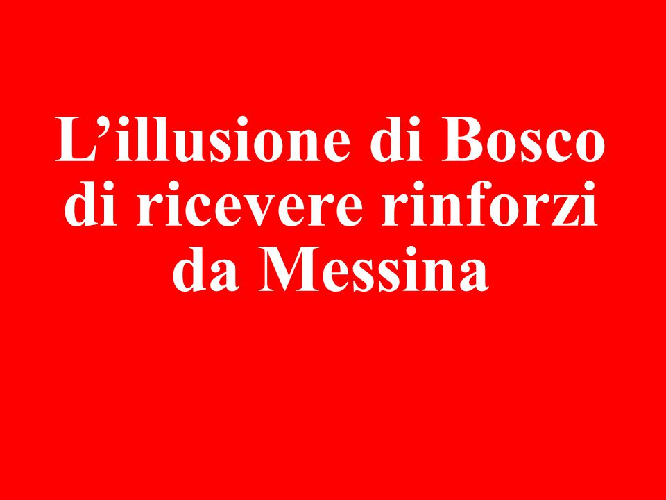 L'illusione di Bosco di ricevere rinforzi da Messina