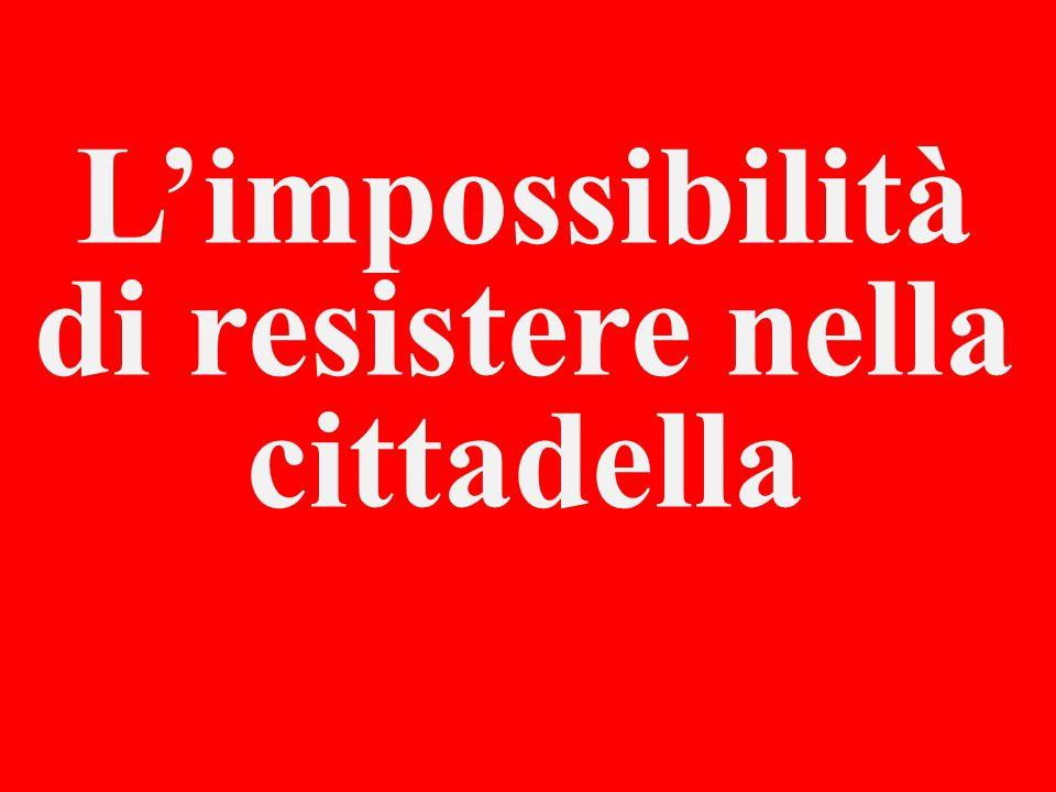 L'impossibilità di resistere nella cittadella