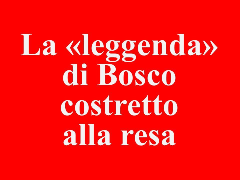 La «leggenda» di Bosco costretto alla resa