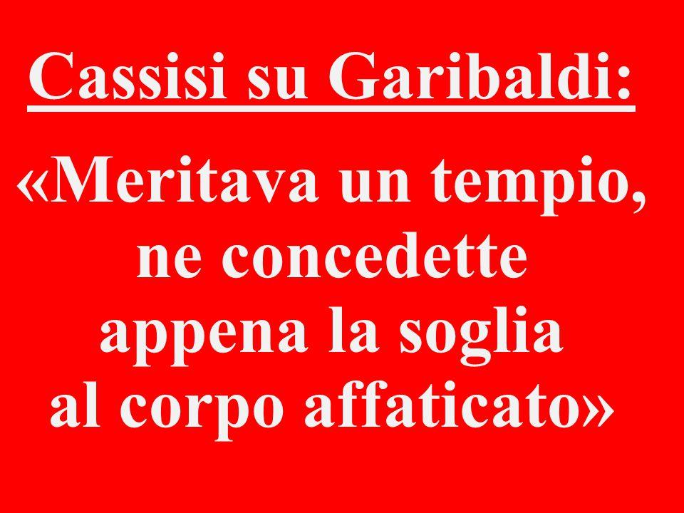 Cassisi su Garibaldi: «Meritava un tempio, ne concedette appena la soglia al corpo affaticato»