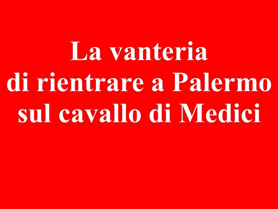 La vanteria di rientrare a Palermo sul cavallo di Medici