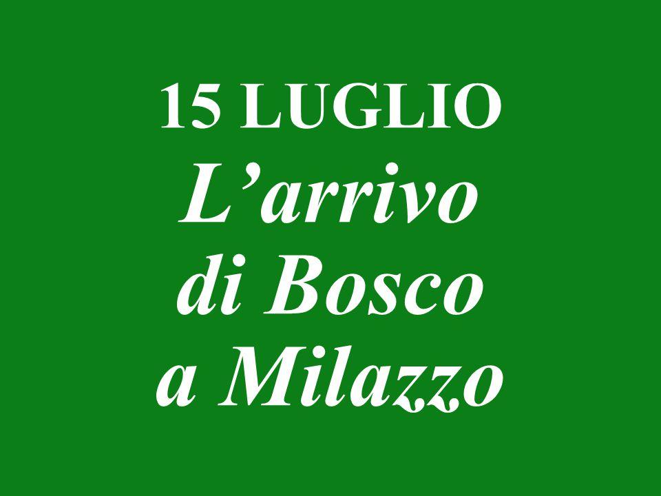 15 LUGLIO L'arrivo di Bosco a Milazzo
