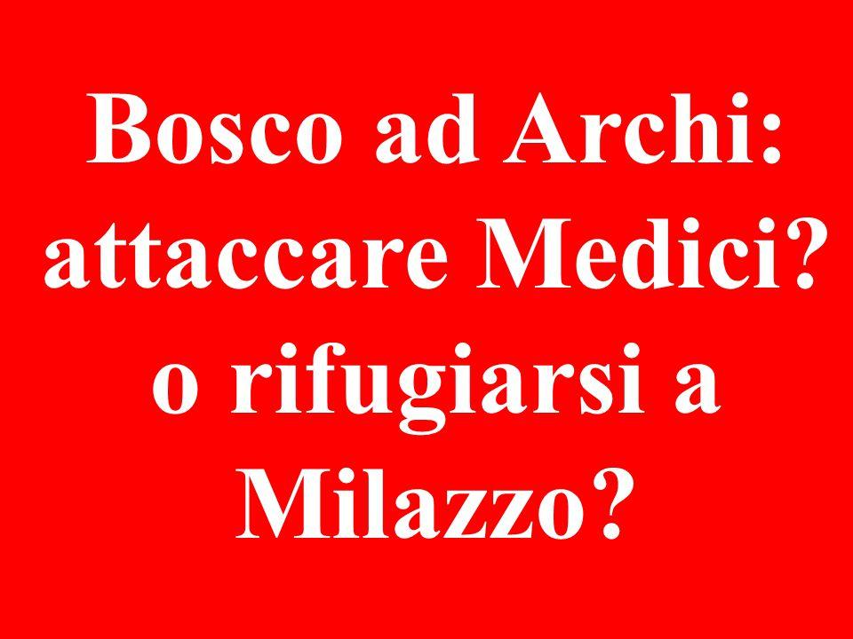 Bosco ad Archi: attaccare Medici? o rifugiarsi a Milazzo?