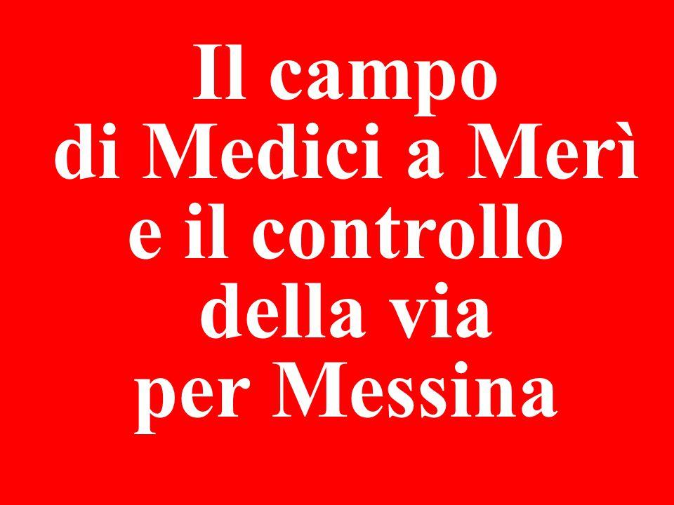 Il campo di Medici a Merì e il controllo della via per Messina