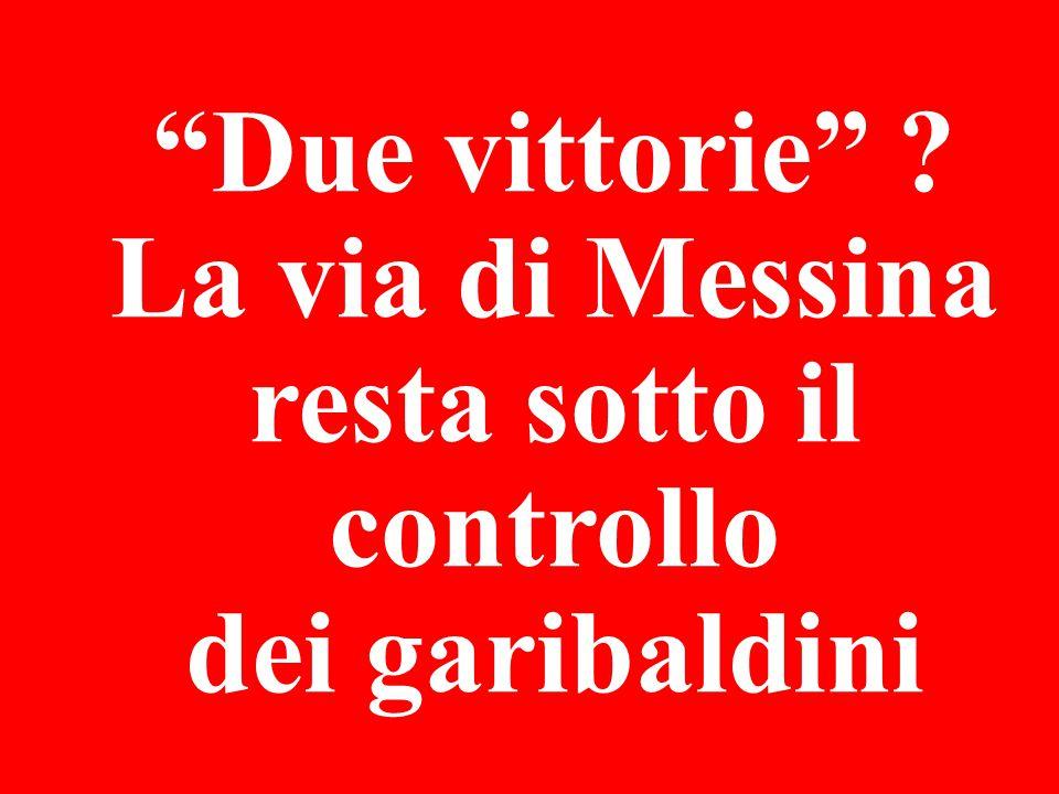 Due vittorie La via di Messina resta sotto il controllo dei garibaldini