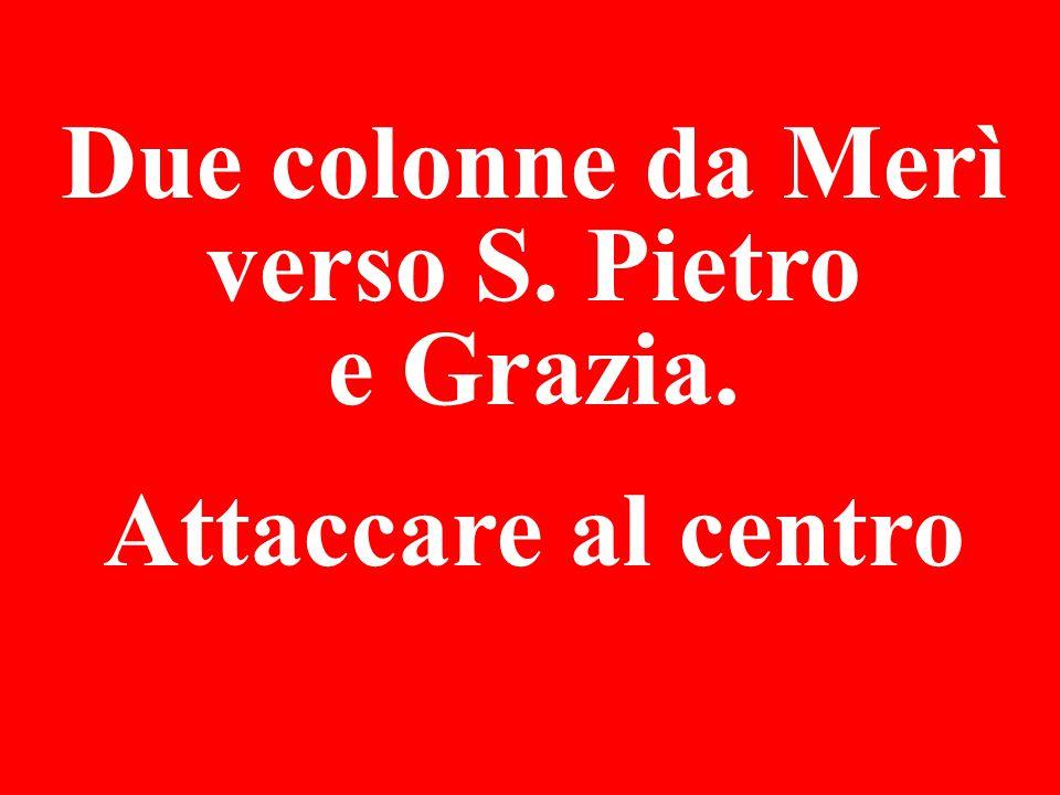 Due colonne da Merì verso S. Pietro e Grazia. Attaccare al centro