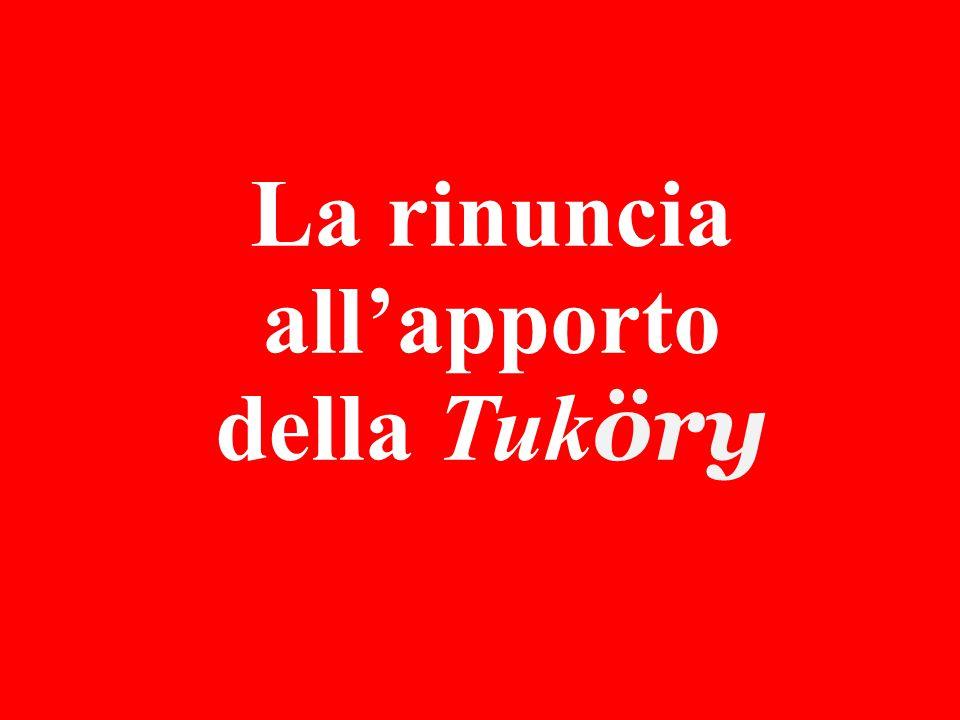 La rinuncia all'apporto della Tuk öry