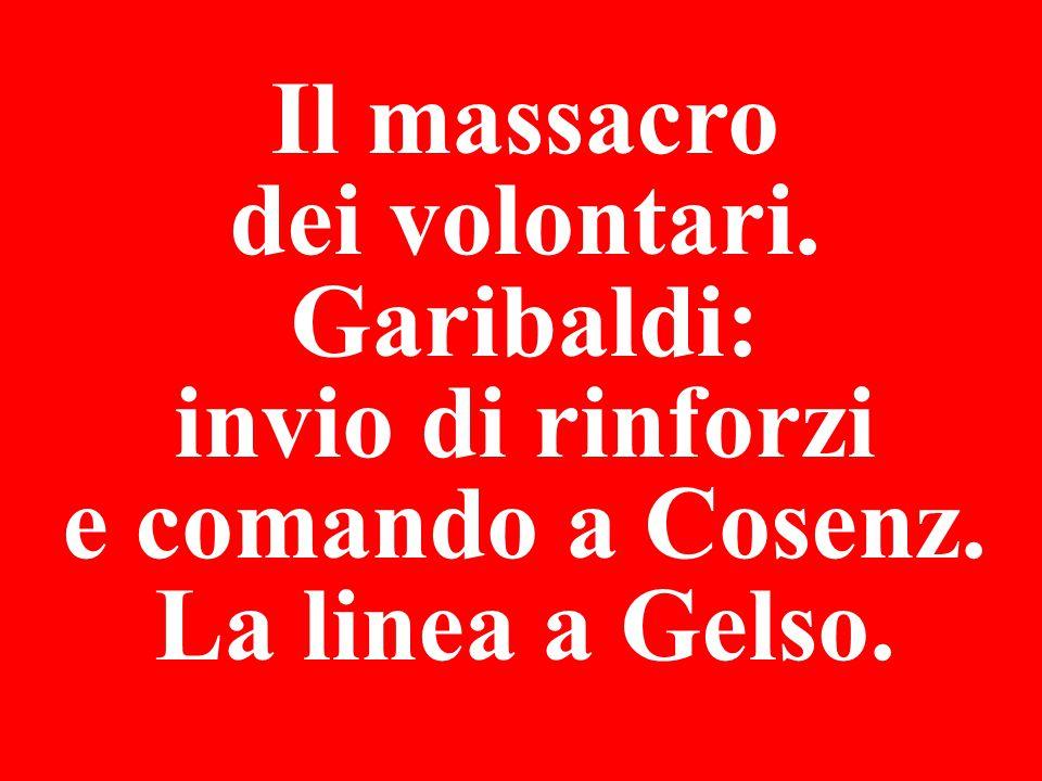 Il massacro dei volontari. Garibaldi: invio di rinforzi e comando a Cosenz. La linea a Gelso.
