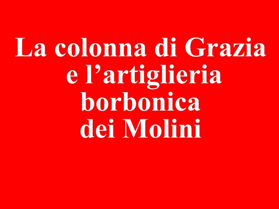 La colonna di Grazia e l'artiglieria borbonica dei Molini