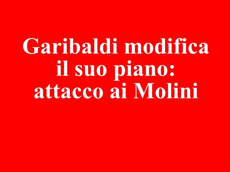 Garibaldi modifica il suo piano: attacco ai Molini
