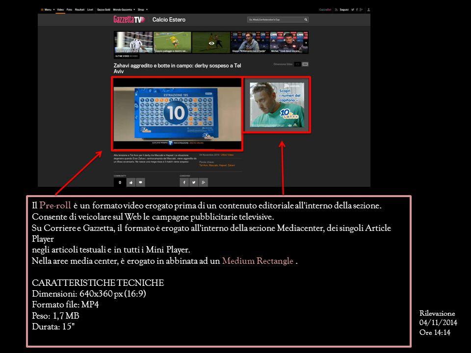 Il Pre-roll è un formato video erogato prima di un contenuto editoriale all'interno della sezione. Consente di veicolare sul Web le campagne pubblicit