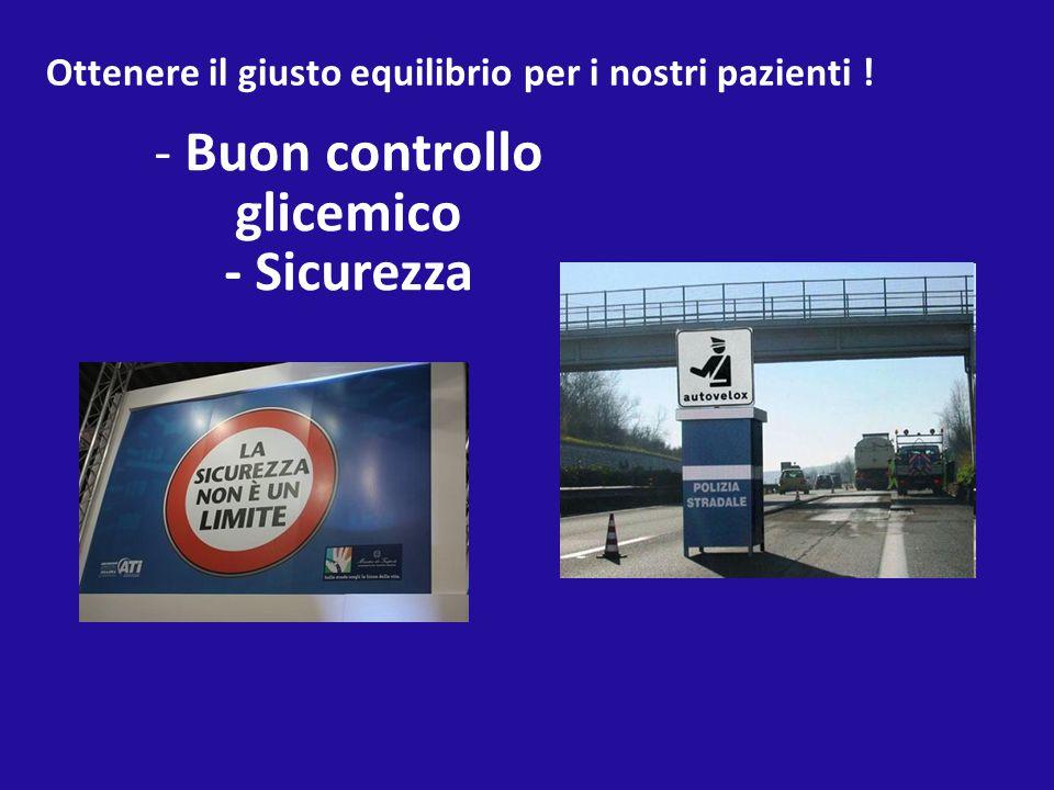 - Buon controllo glicemico - Sicurezza Ottenere il giusto equilibrio per i nostri pazienti !