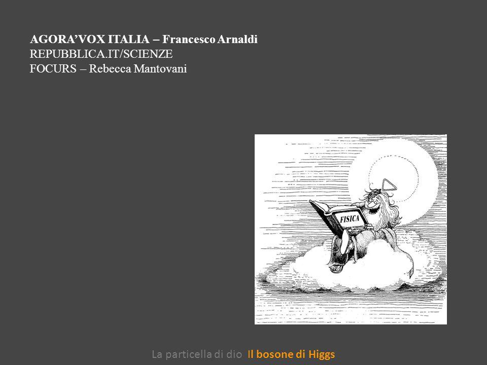 AGORA'VOX ITALIA – Francesco Arnaldi REPUBBLICA.IT/SCIENZE FOCURS – Rebecca Mantovani