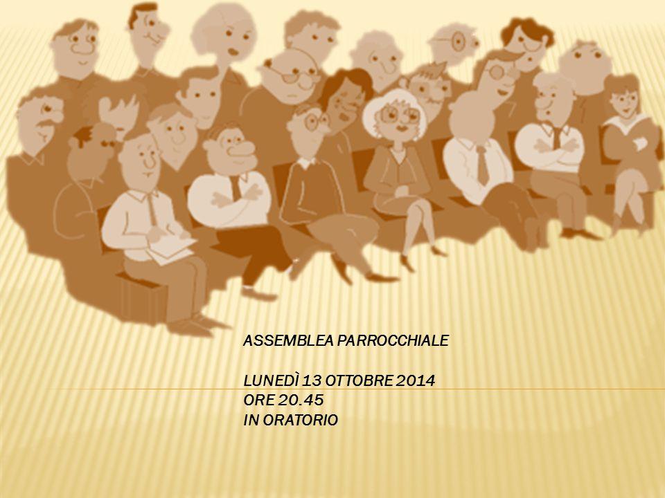 ASSEMBLEA PARROCCHIALE LUNEDÌ 13 OTTOBRE 2014 ORE 20.45 IN ORATORIO