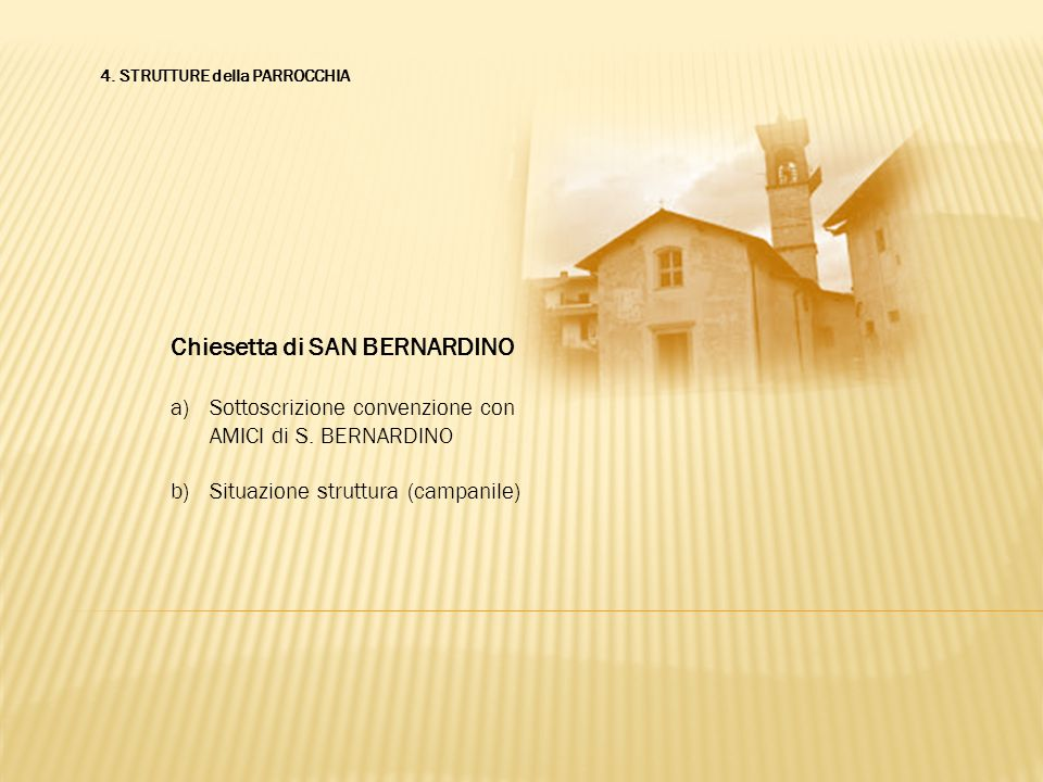 Chiesetta di SAN BERNARDINO a)Sottoscrizione convenzione con AMICI di S. BERNARDINO b)Situazione struttura (campanile)
