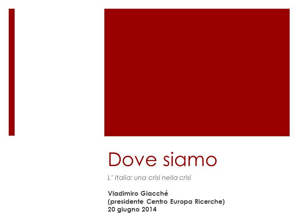 Dove siamo L' Italia: una crisi nella crisi Vladimiro Giacché (presidente Centro Europa Ricerche) 20 giugno 2014