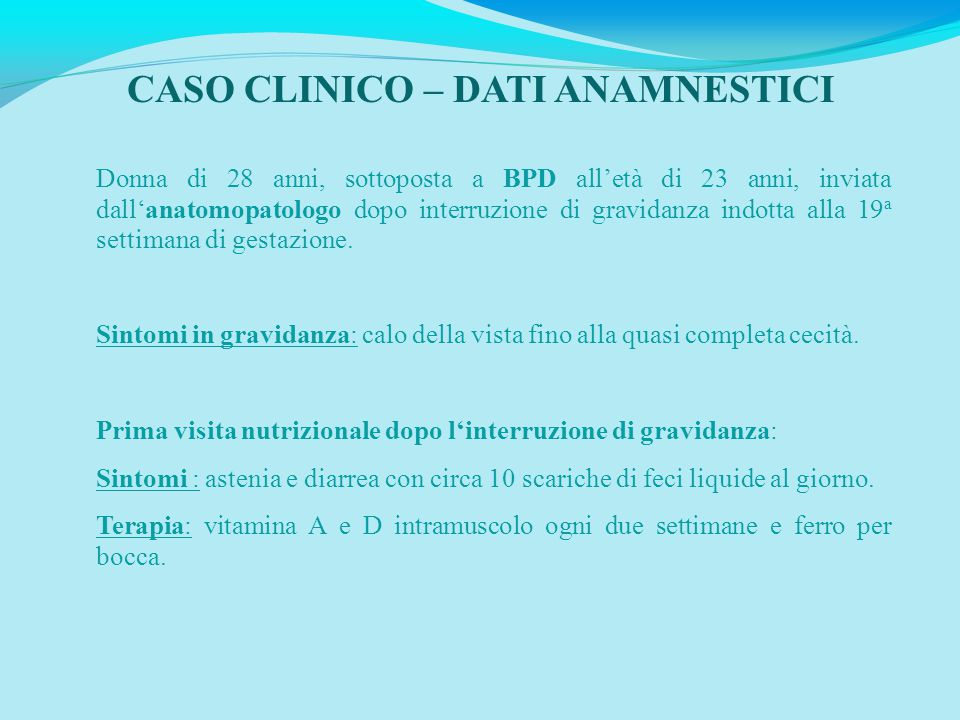 CASO CLINICO – DATI ANAMNESTICI Donna di 28 anni, sottoposta a BPD all'età di 23 anni, inviata dall'anatomopatologo dopo interruzione di gravidanza indotta alla 19 a settimana di gestazione.