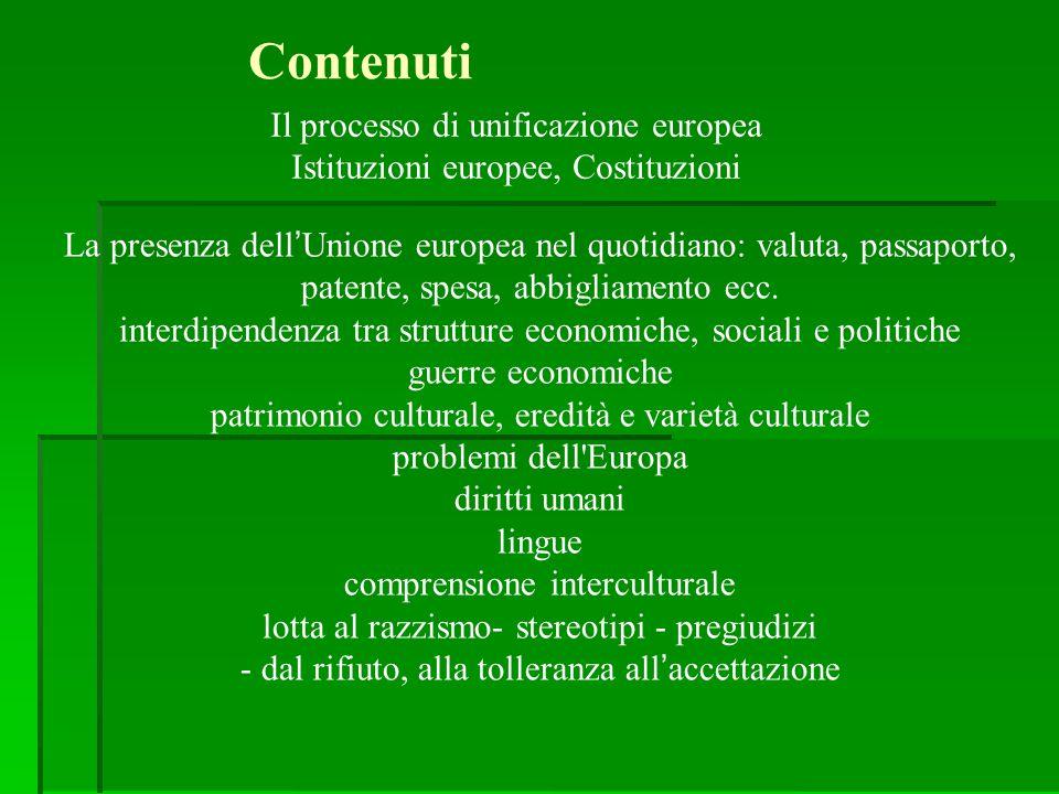 La presenza dell'Unione europea nel quotidiano: valuta, passaporto, patente, spesa, abbigliamento ecc. interdipendenza tra strutture economiche, socia