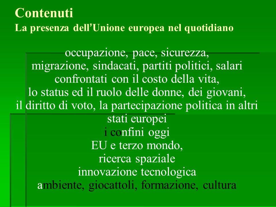 Contenuti La presenza dell'Unione europea nel quotidiano occupazione, pace, sicurezza, migrazione, sindacati, partiti politici, salari confrontati con