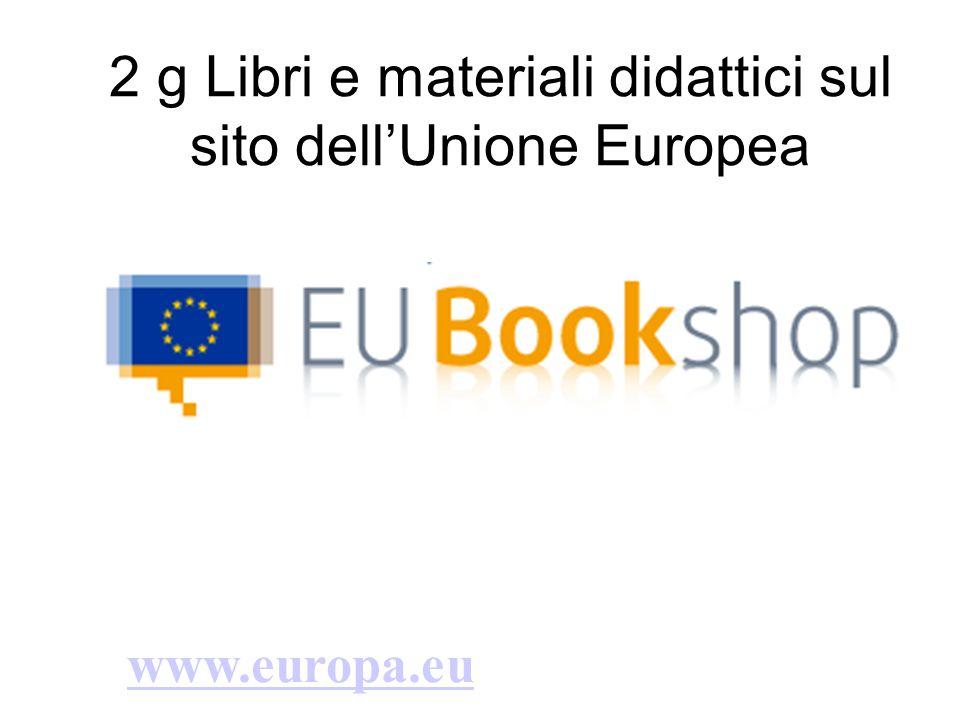 2 g Libri e materiali didattici sul sito dell'Unione Europea Centri di documentazione Europea www.europa.eu