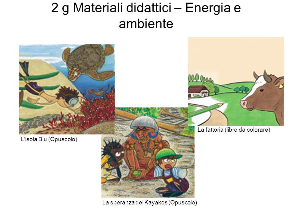 2 g Materiali didattici – Energia e ambiente La speranza dei Kayakos (Opuscolo) L'isola Blu (Opuscolo) La fattoria (libro da colorare)