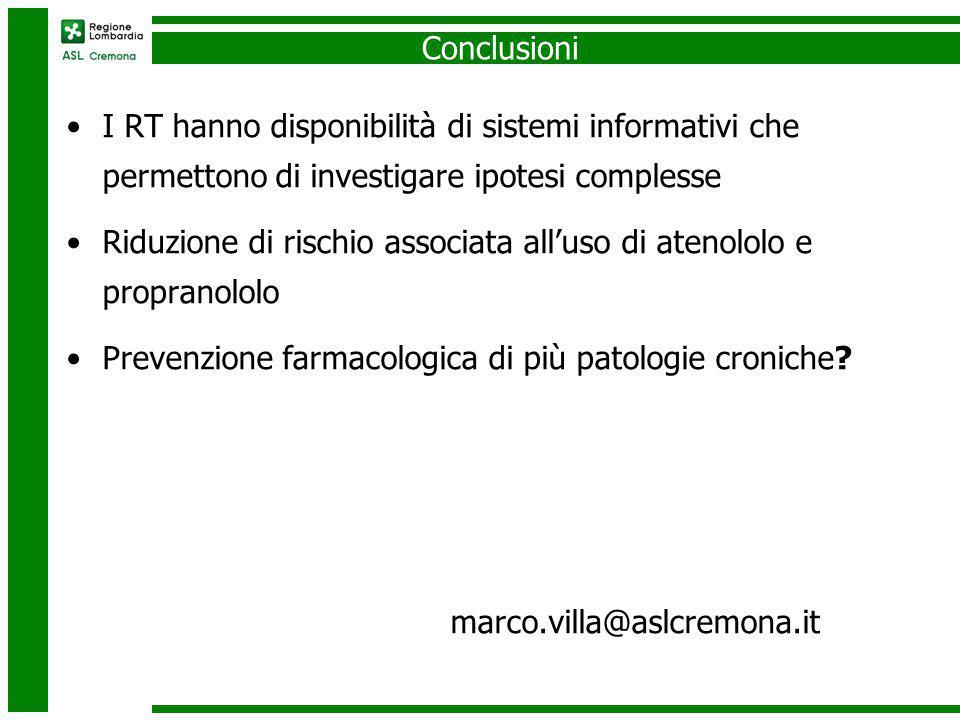 Conclusioni I RT hanno disponibilità di sistemi informativi che permettono di investigare ipotesi complesse Riduzione di rischio associata all'uso di atenololo e propranololo Prevenzione farmacologica di più patologie croniche.