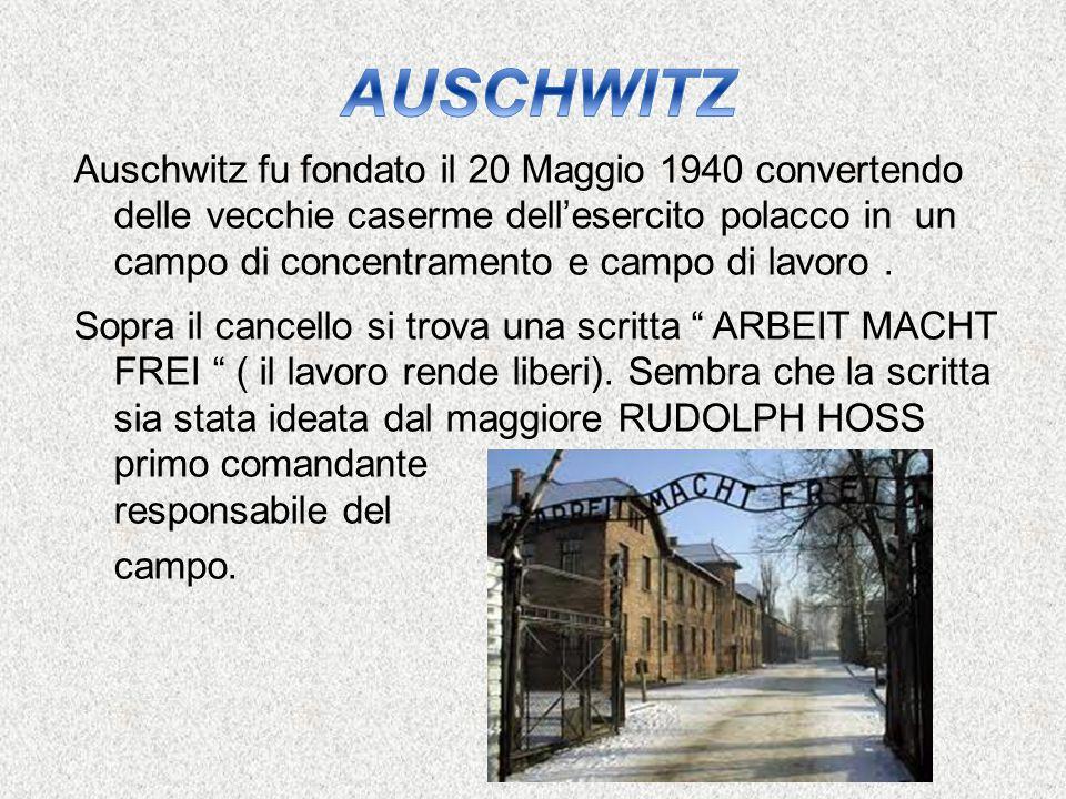 Auschwitz fu fondato il 20 Maggio 1940 convertendo delle vecchie caserme dell'esercito polacco in un campo di concentramento e campo di lavoro. Sopra
