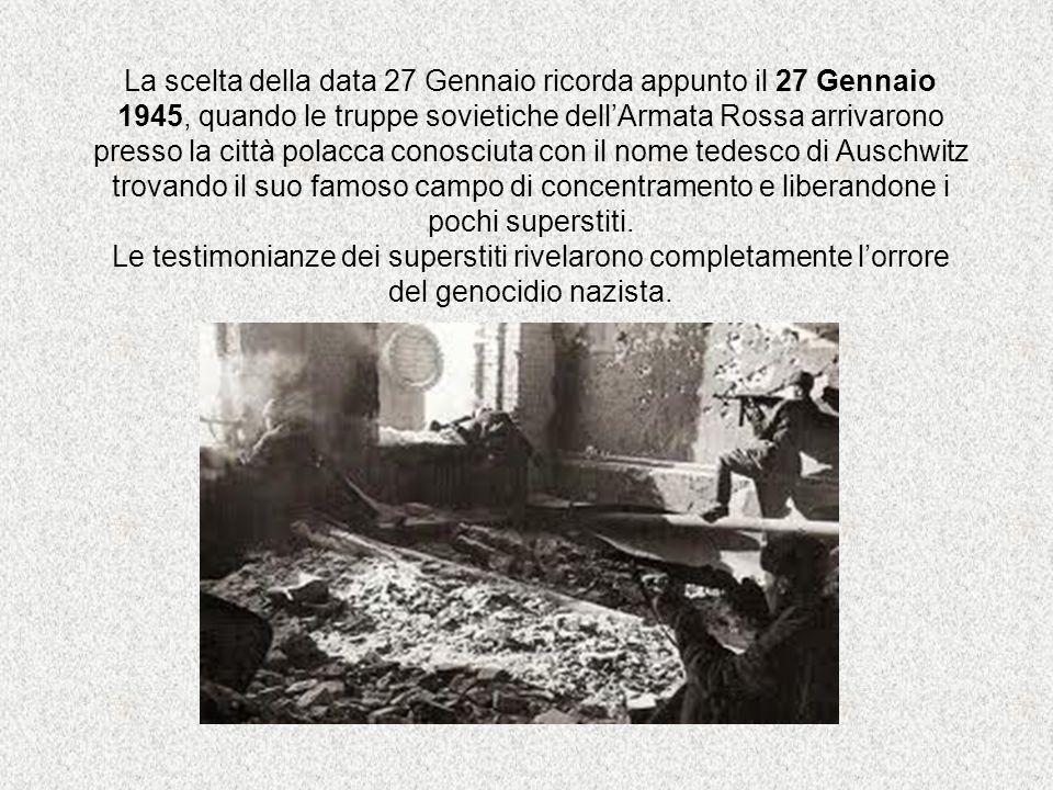 La scelta della data 27 Gennaio ricorda appunto il 27 Gennaio 1945, quando le truppe sovietiche dell'Armata Rossa arrivarono presso la città polacca c