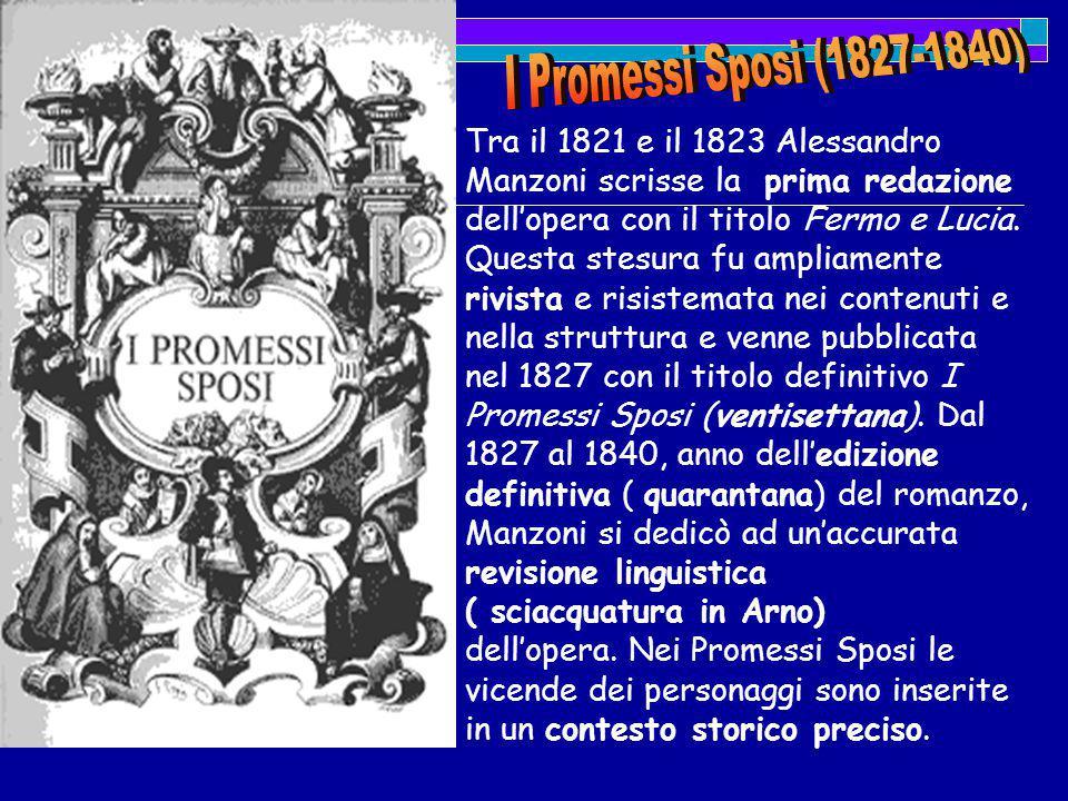 Tra il 1821 e il 1823 Alessandro Manzoni scrisse la prima redazione dell'opera con il titolo Fermo e Lucia. Questa stesura fu ampliamente rivista e ri