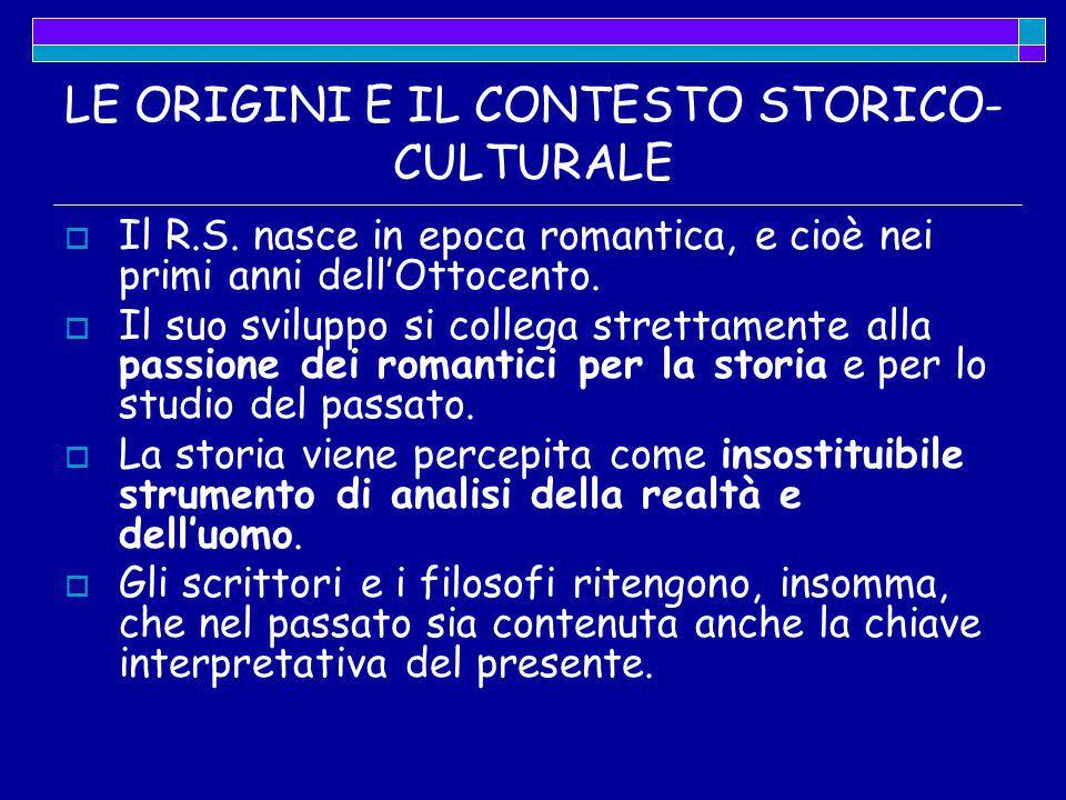 LE ORIGINI E IL CONTESTO STORICO- CULTURALE  Il R.S. nasce in epoca romantica, e cioè nei primi anni dell'Ottocento.  Il suo sviluppo si collega str