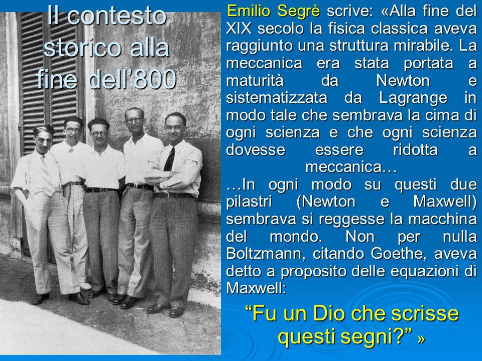 Il contesto storico alla fine dell'800 Emilio Segrè scrive: «Alla fine del XIX secolo la fisica classica aveva raggiunto una struttura mirabile. La me