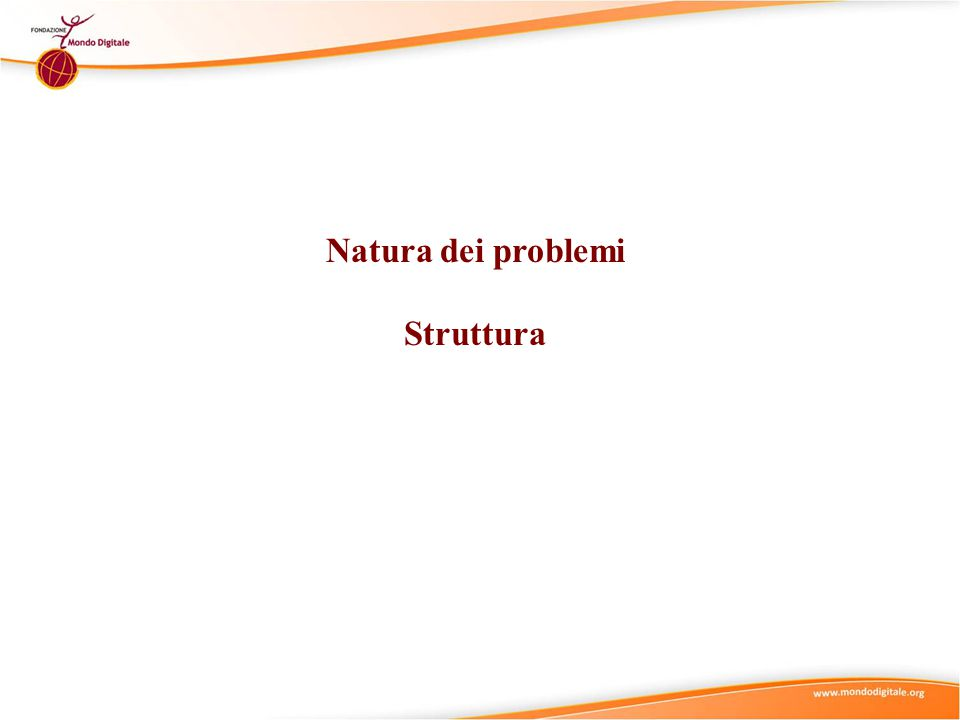 Natura dei problemi Struttura