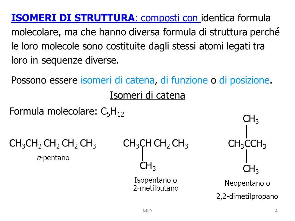 4 ISOMERI DI STRUTTURA: composti con ISOMERI DI STRUTTURA: composti con identica formula molecolare, ma che hanno diversa formula di struttura perché le loro molecole sono costituite dagli stessi atomi legati tra loro in sequenze diverse.