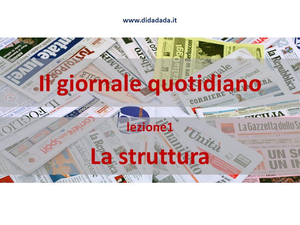 Il giornale quotidiano lezione1 La struttura www.didadada.it