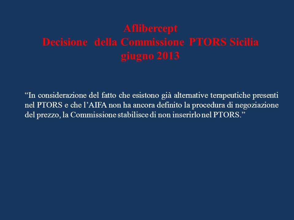 """Aflibercept Decisione della Commissione PTORS Sicilia giugno 2013 """"In considerazione del fatto che esistono già alternative terapeutiche presenti nel"""
