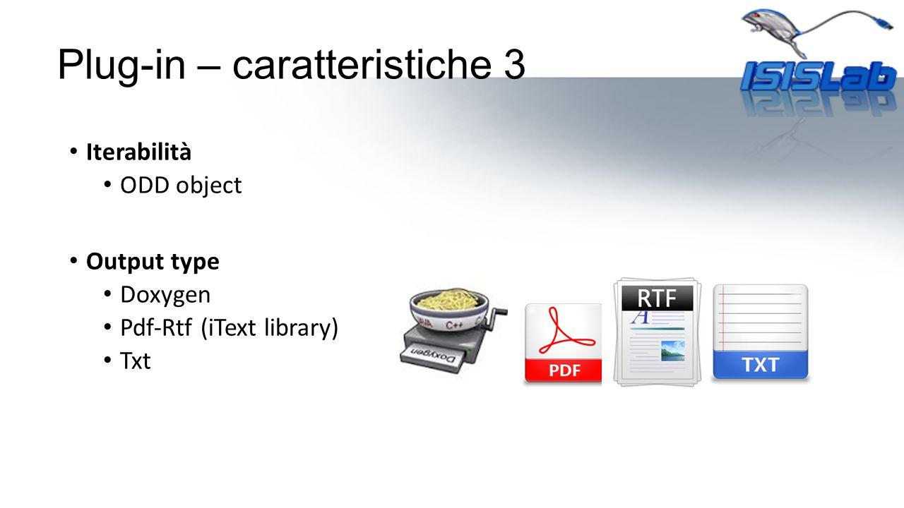 Iterabilità ODD object Output type Doxygen Pdf-Rtf (iText library) Txt Plug-in – caratteristiche 3