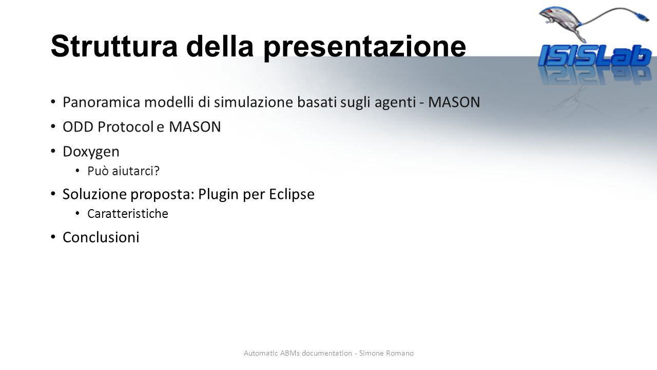 Struttura della presentazione Panoramica modelli di simulazione basati sugli agenti - MASON ODD Protocol e MASON Doxygen Può aiutarci? Soluzione propo