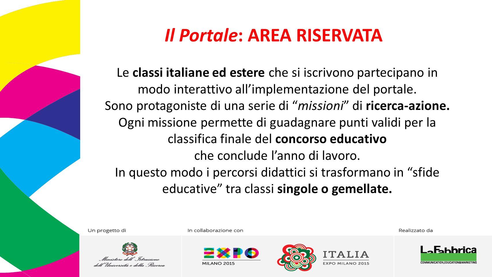 Il Portale: AREA RISERVATA Le classi italiane ed estere che si iscrivono partecipano in modo interattivo all'implementazione del portale.