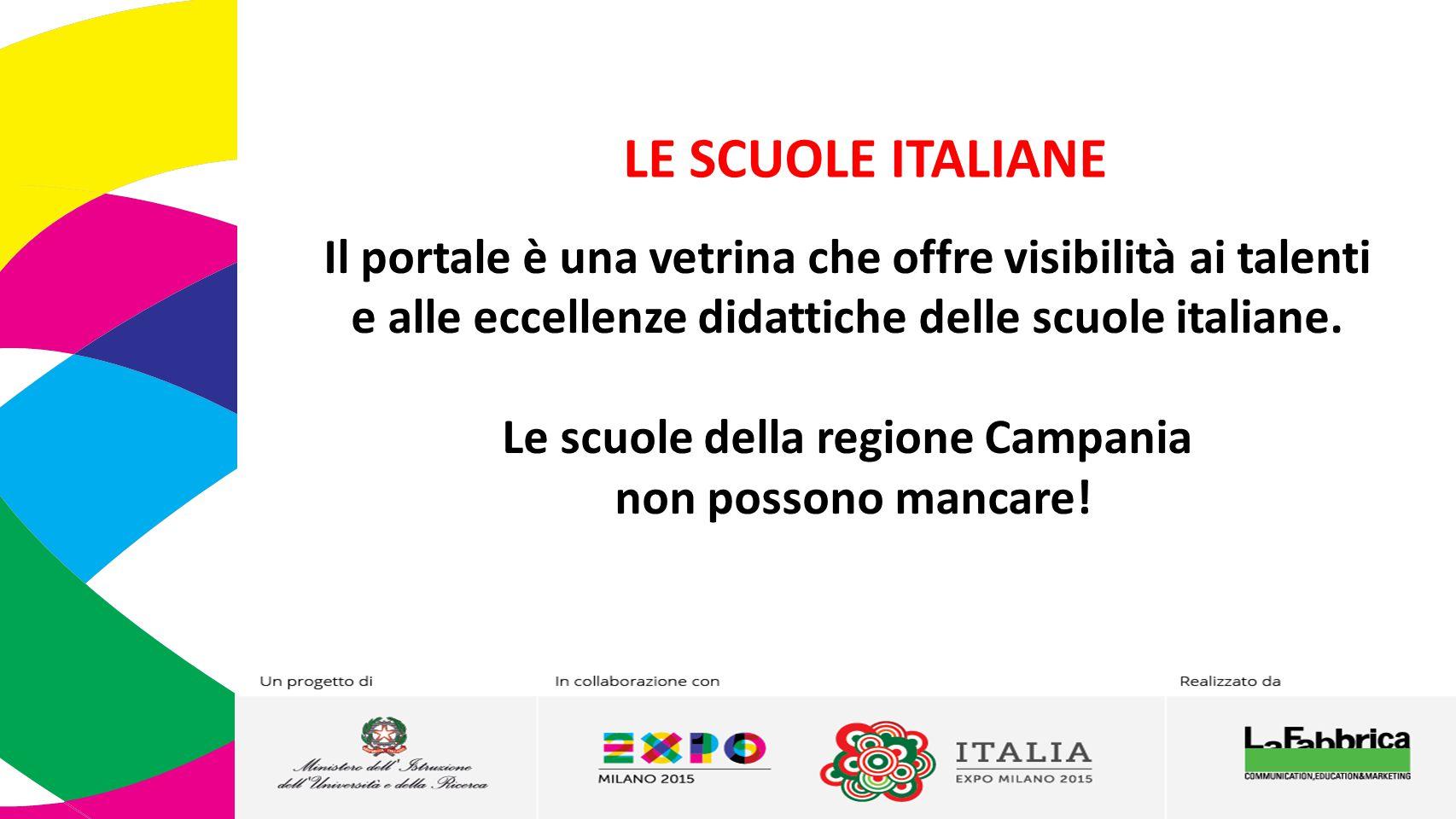 LE SCUOLE ITALIANE Il portale è una vetrina che offre visibilità ai talenti e alle eccellenze didattiche delle scuole italiane.