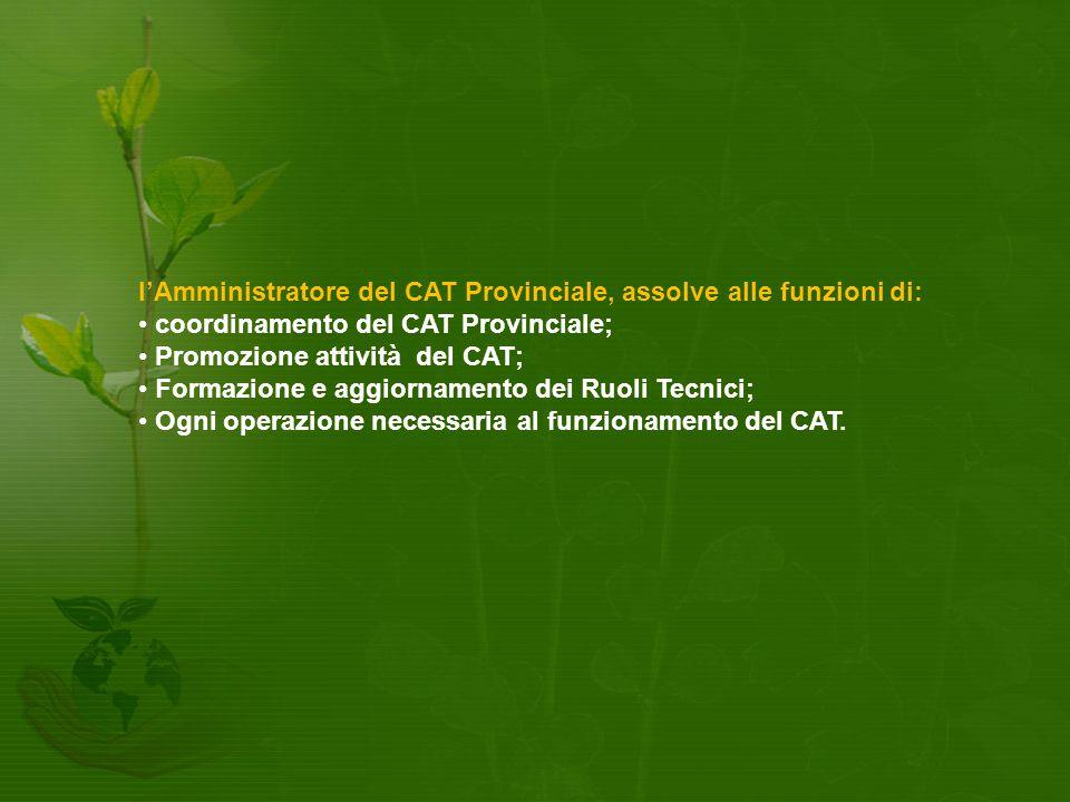 I'Amministratore del CAT Provinciale, assolve alle funzioni di: coordinamento del CAT Provinciale; Promozione attività del CAT; Formazione e aggiornamento dei Ruoli Tecnici; Ogni operazione necessaria al funzionamento del CAT.
