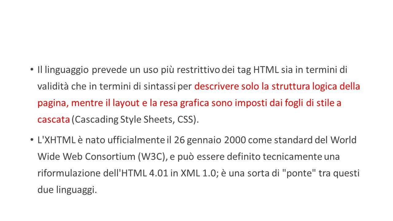 Il linguaggio prevede un uso più restrittivo dei tag HTML sia in termini di validità che in termini di sintassi per descrivere solo la struttura logica della pagina, mentre il layout e la resa grafica sono imposti dai fogli di stile a cascata (Cascading Style Sheets, CSS).