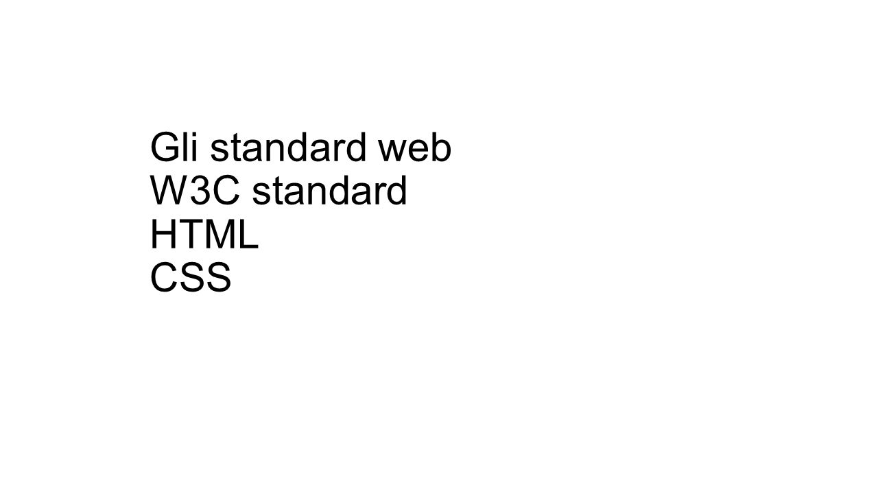 …a set of standardized best practices for building web sites, and a philosophy of web design and development that includes those methods. Wikipedia Che cosa sono gli standard web?