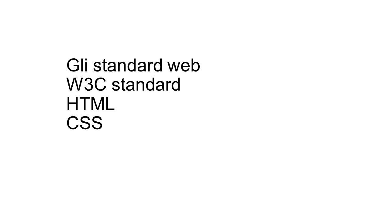 Gli standard web W3C standard HTML CSS